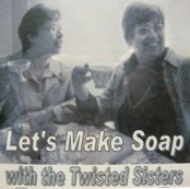 Let's Make Soap : With the Twisted Sisters